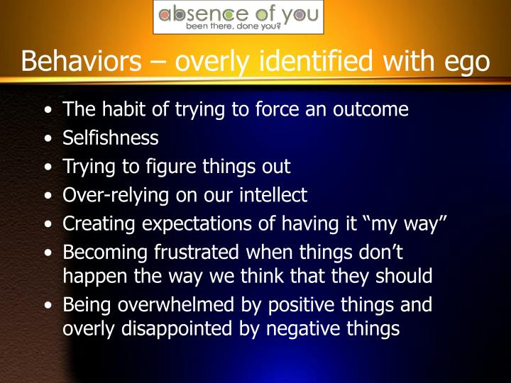 Behaviors – overly identified with ego