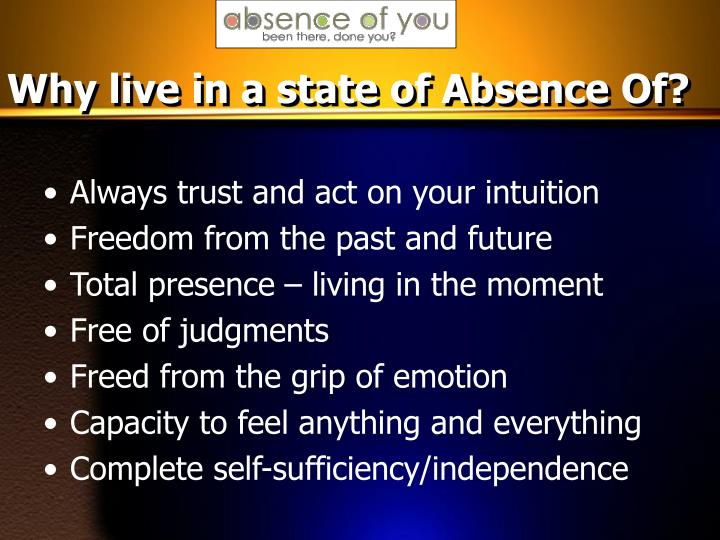 Why live in a state of Absence Of?