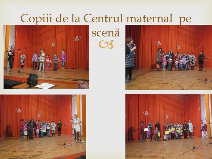 Copiii de la Centrul maternal  pe scenă