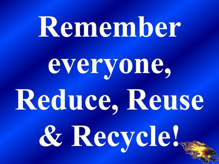 Remember everyone,