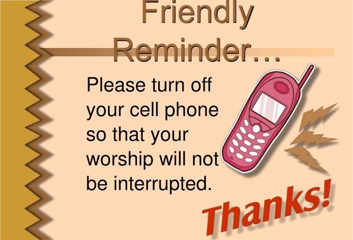 Friendly Reminder…
