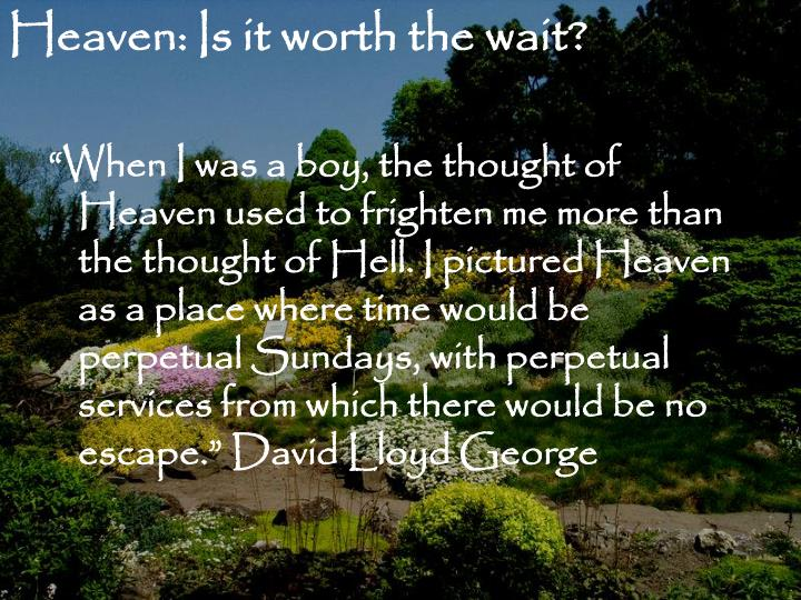 Heaven: Is it worth the wait?