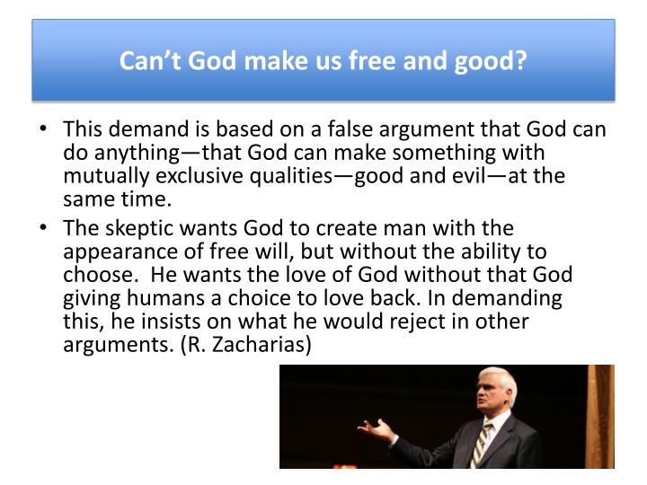 Can't God make us free and good?