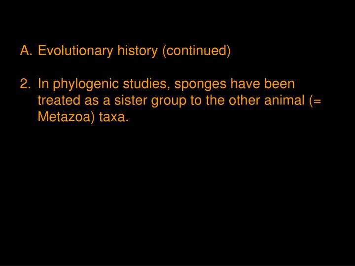 A.	Evolutionary history (continued)