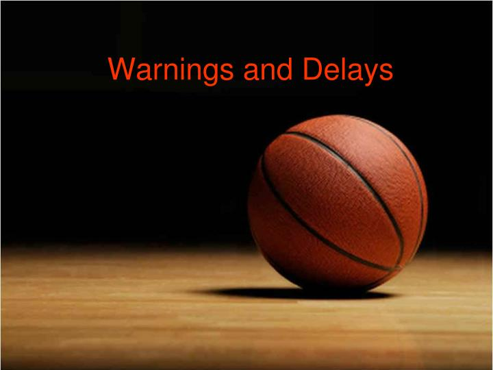 Warnings and Delays