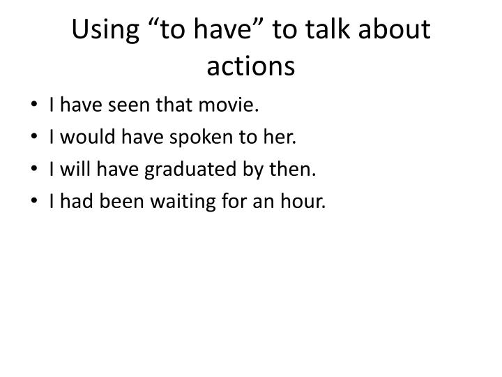 "Using ""to have"" to talk about actions"