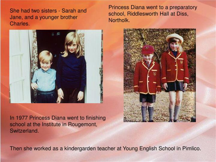 Princess Diana went to a preparatory school, Riddlesworth Hall at Diss, Northolk.
