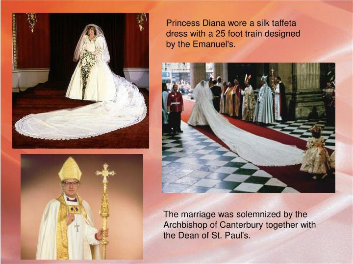 Princess Diana wore a silk taffeta dress with a 25 foot train designed by the Emanuel's.