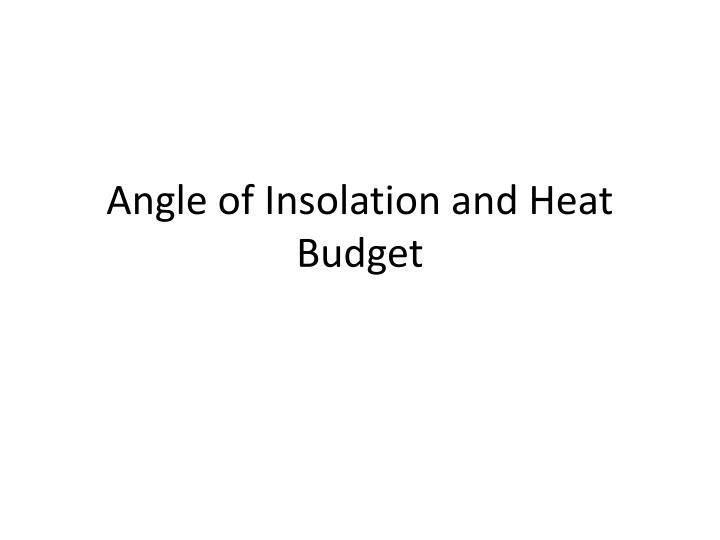 Angle of insolation and heat budget