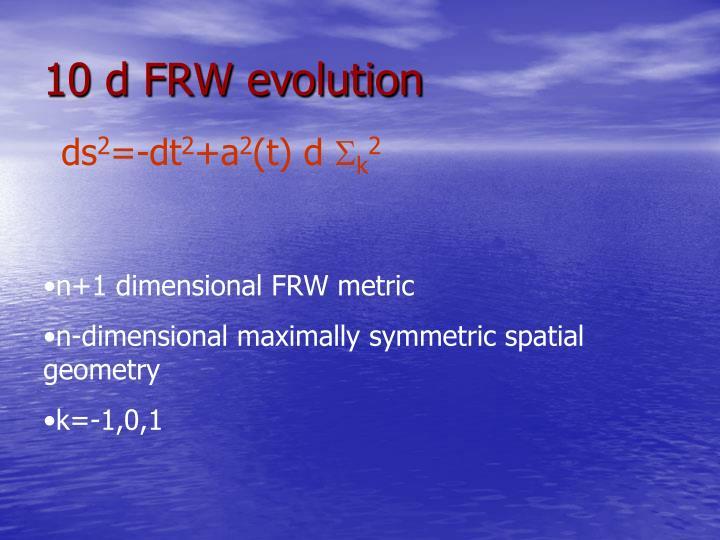 10 d FRW evolution