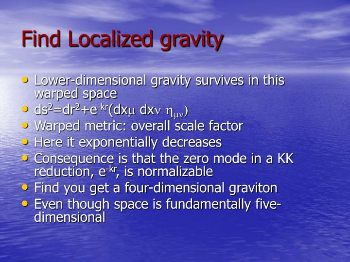 Find Localized gravity
