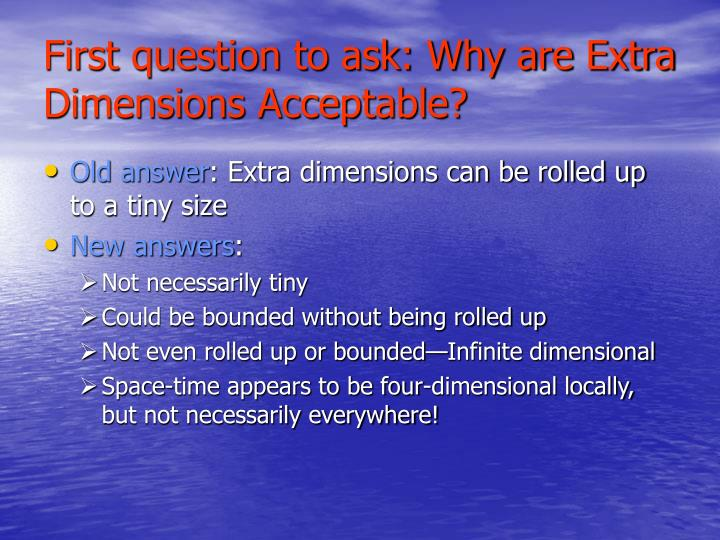 First question to ask: Why are Extra Dimensions Acceptable?