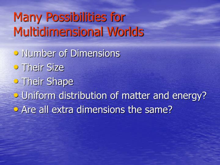 Many Possibilities for Multidimensional Worlds