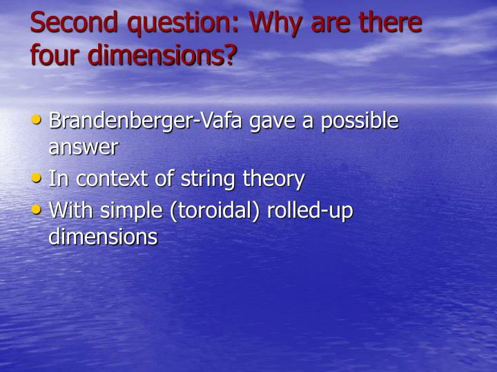 Second question: Why are there four dimensions?
