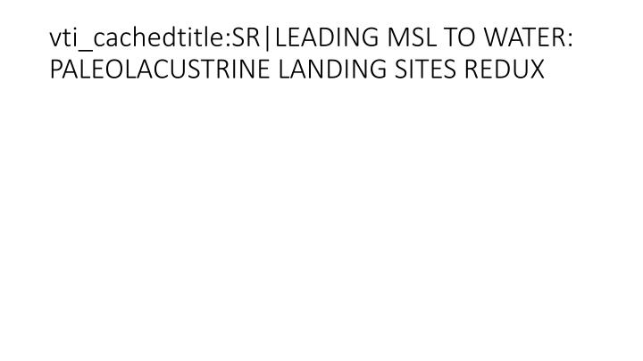 vti_cachedtitle:SR|LEADING MSL TO WATER: PALEOLACUSTRINE LANDING SITES REDUX