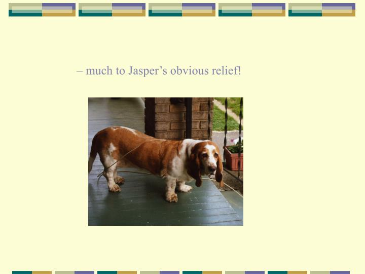 – much to Jasper's obvious relief!
