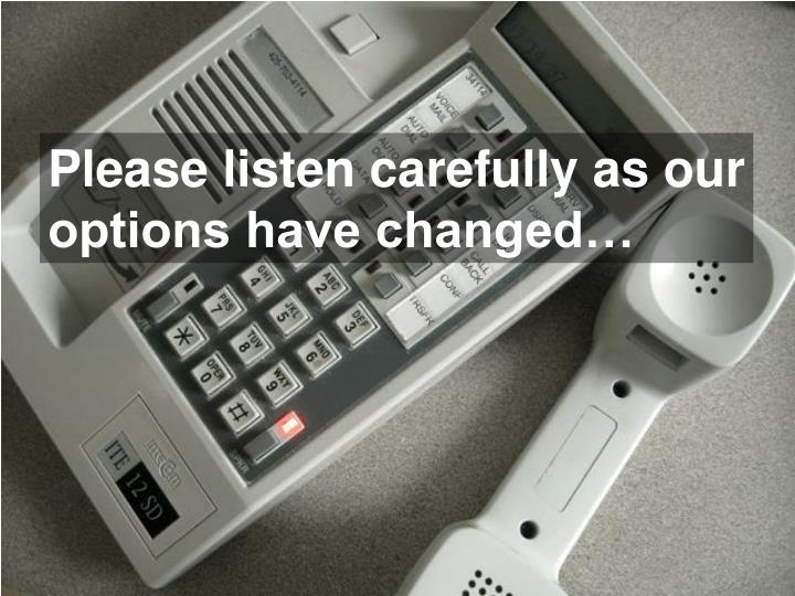 Please listen carefully as our
