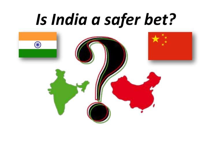 Is India a safer bet?