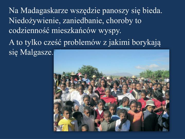 Na Madagaskarze wszędzie panoszy się bieda. Niedożywienie, zaniedbanie, choroby to codzienność mieszkańców wyspy.