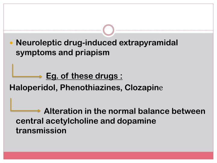 Neuroleptic drug-induced extrapyramidal symptoms and priapism