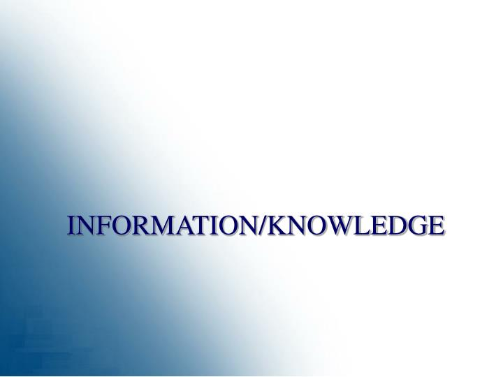 INFORMATION/KNOWLEDGE