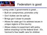 federalism is good
