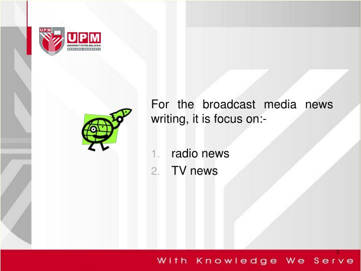 For the broadcast media news writing, it is focus on:-