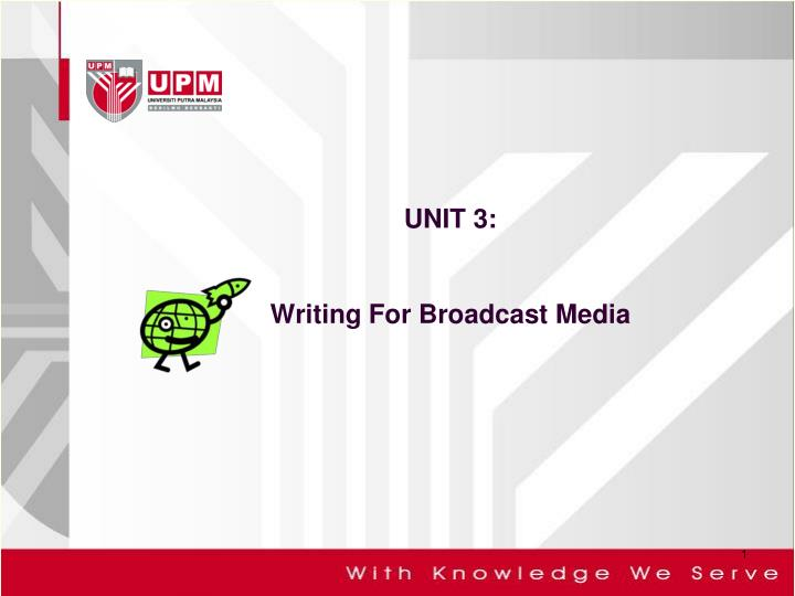 Unit 3 writing for broadcast media