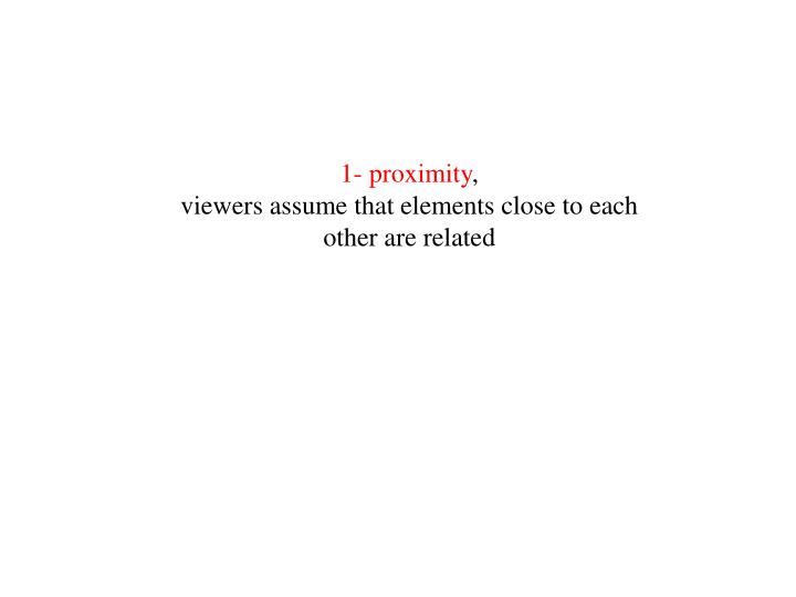 1- proximity