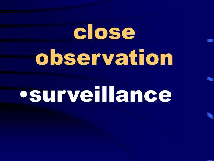 close observation