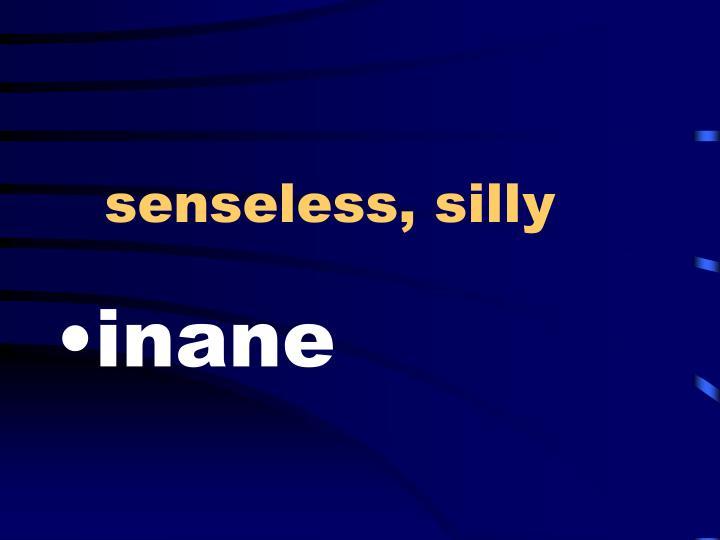 senseless, silly