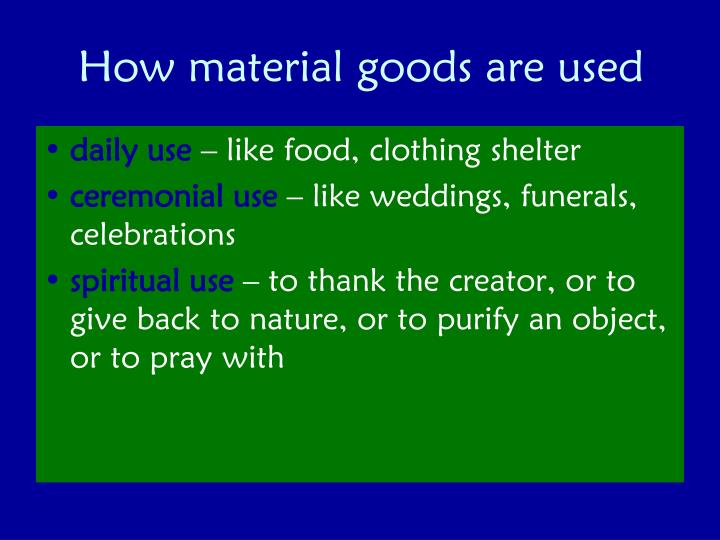 How material goods are used