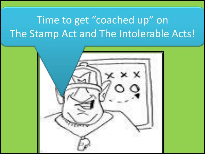 "Time to get ""coached up"" on                                  The Stamp Act and The Intolerable A..."