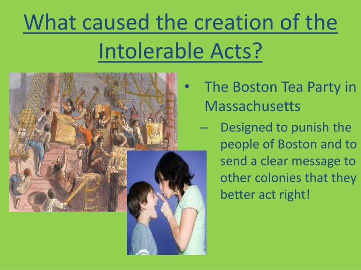 What caused the creation of the Intolerable Acts?
