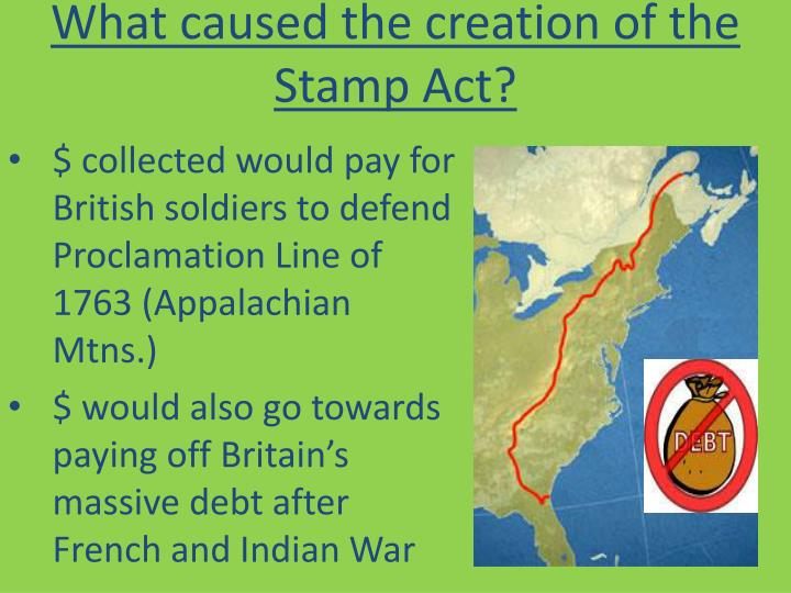 What caused the creation of the stamp act