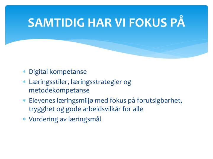 SAMTIDIG HAR VI FOKUS PÅ