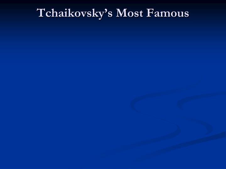 Tchaikovsky's Most Famous