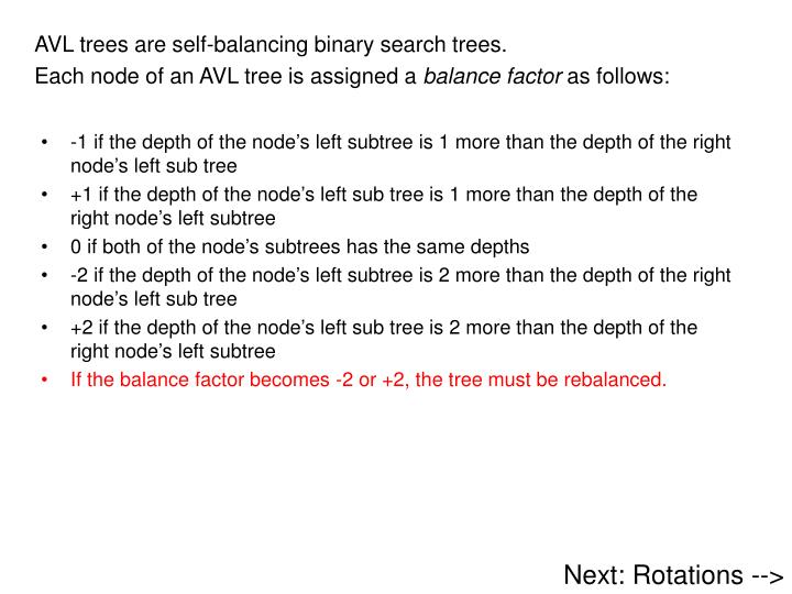 AVL trees are self-balancing binary search trees.