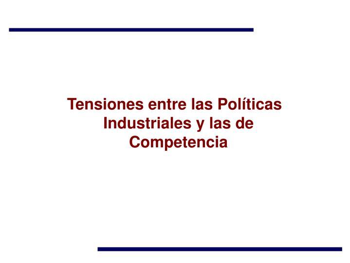 Tensiones entre las Políticas Industriales y las de Competencia