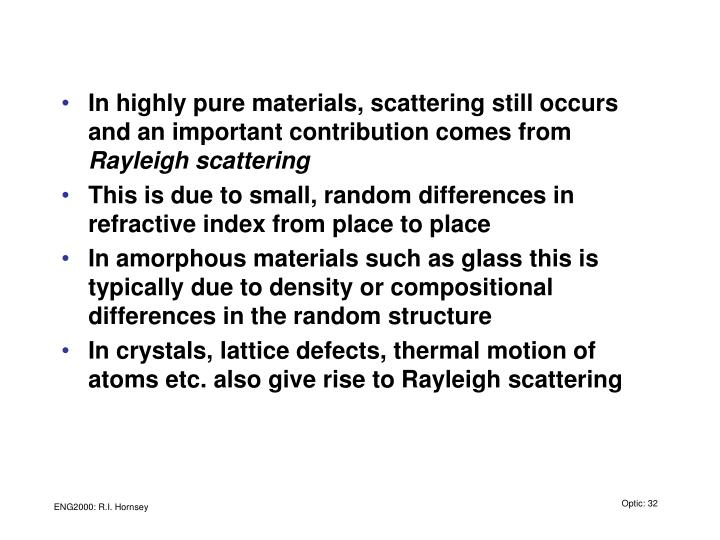 In highly pure materials, scattering still occurs and an important contribution comes from