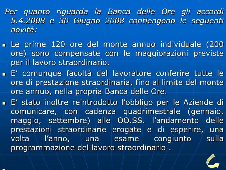 Per quanto riguarda la Banca delle Ore gli accordi 5.4.2008 e 30 Giugno 2008 contiengono le seguenti novità: