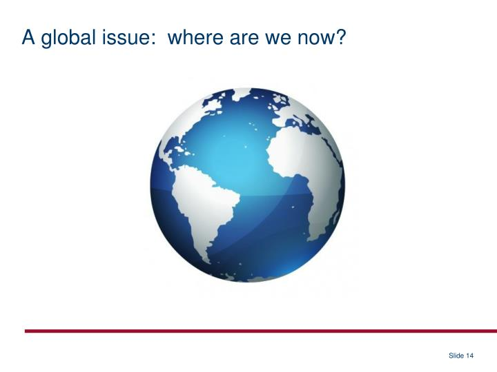 A global issue:  where are we now?