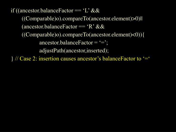 if ((ancestor.balanceFactor == 'L' &&