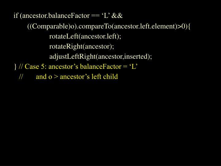 if (ancestor.balanceFactor == 'L' &&