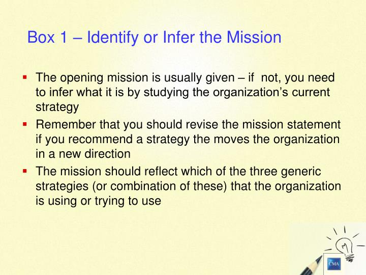 The opening mission is usually given – if  not, you need to infer what it is by studying the organization's current strategy