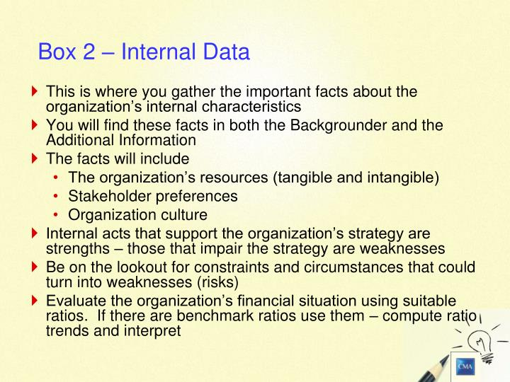 This is where you gather the important facts about the organization's internal characteristics