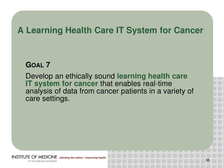 A Learning Health Care IT System for Cancer