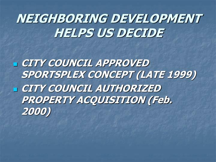 NEIGHBORING DEVELOPMENT HELPS US DECIDE