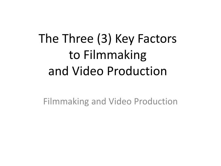 the three 3 key factors to filmmaking and video production