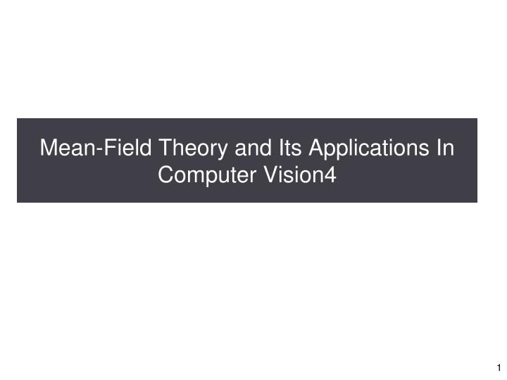 Mean field theory and its applications in computer vision4